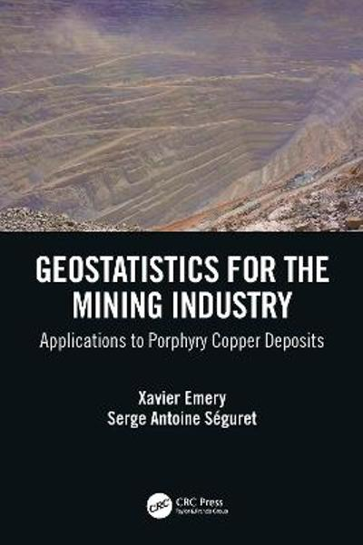 Geostatistics for the Mining Industry - Xavier Emery