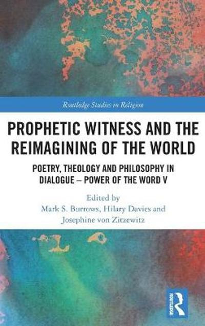 Prophetic Witness and the Reimagining of the World - Mark S. Burrows