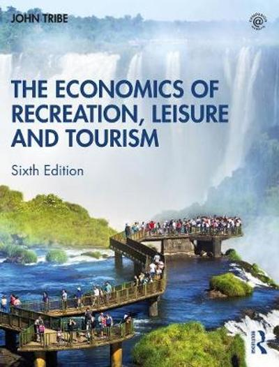 The Economics of Recreation, Leisure and Tourism - John Tribe