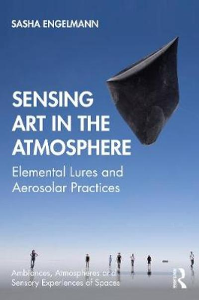 Sensing Art in the Atmosphere - Sasha Engelmann