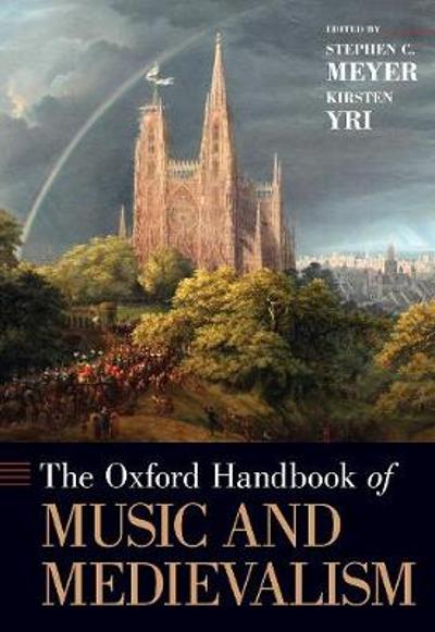 The Oxford Handbook of Music and Medievalism - Stephen C. Meyer