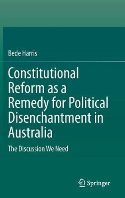 Constitutional Reform as a Remedy for Political Disenchantment in Australia - Bede Harris