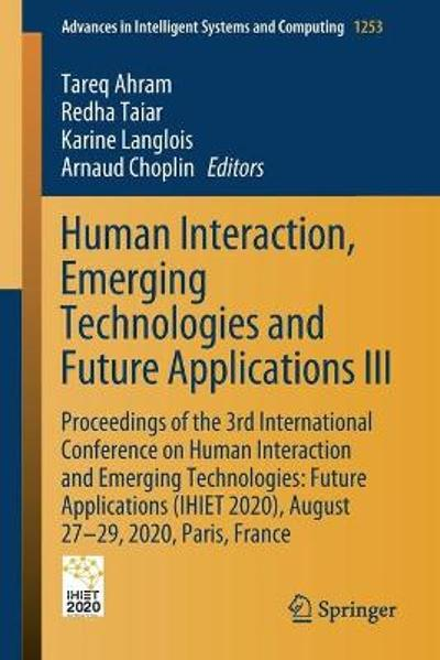 Human Interaction, Emerging Technologies and Future Applications III - Tareq Ahram