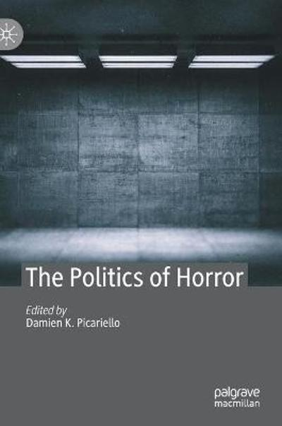 The Politics of Horror - Damien K. Picariello