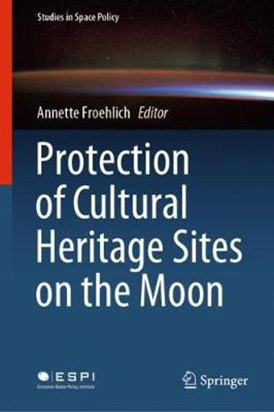 Protection of Cultural Heritage Sites on the Moon - Annette Froehlich