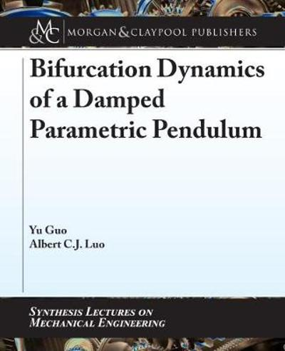 Bifurcation Dynamics of a Damped Parametric Pendulum - Yu Guo
