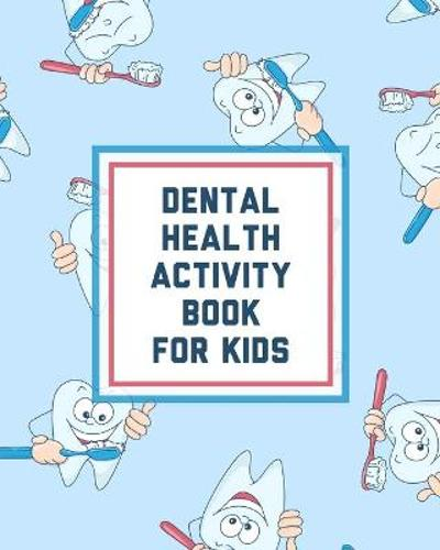 Dental Health Activity Book For Kids - Paige Cooper