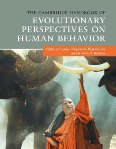 The Cambridge Handbook of Evolutionary Perspectives on Human Behavior - Lance Workman