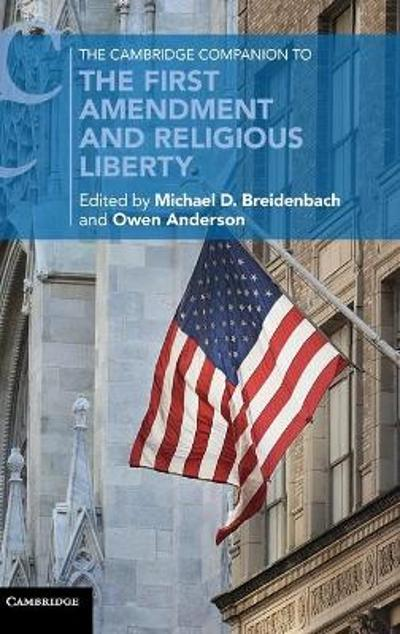 The Cambridge Companion to the First Amendment and Religious Liberty - Michael D. Breidenbach