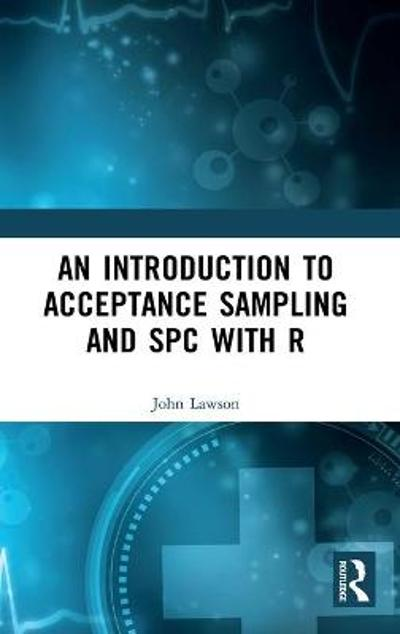 An Introduction to Acceptance Sampling and SPC with R - John Lawson