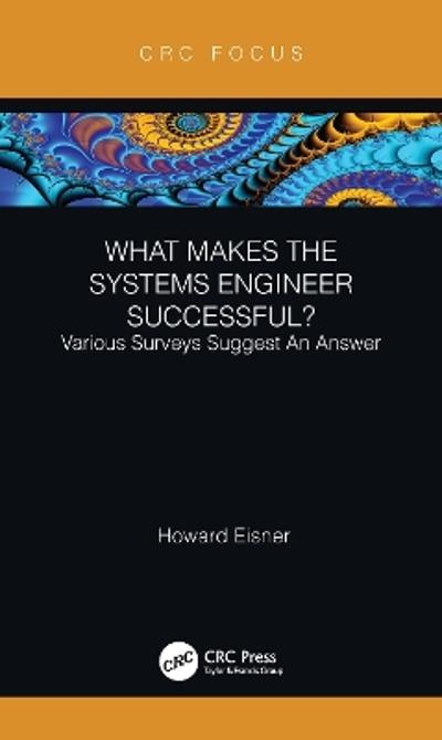 What Makes the Systems Engineer Successful? Various Surveys Suggest An Answer - Howard Eisner