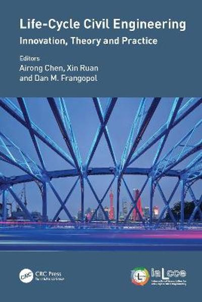 Life-Cycle Civil Engineering: Innovation, Theory and Practice - Airong Chen