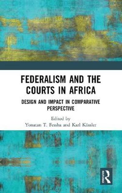 Federalism and the Courts in Africa - Yonatan T. Fessha