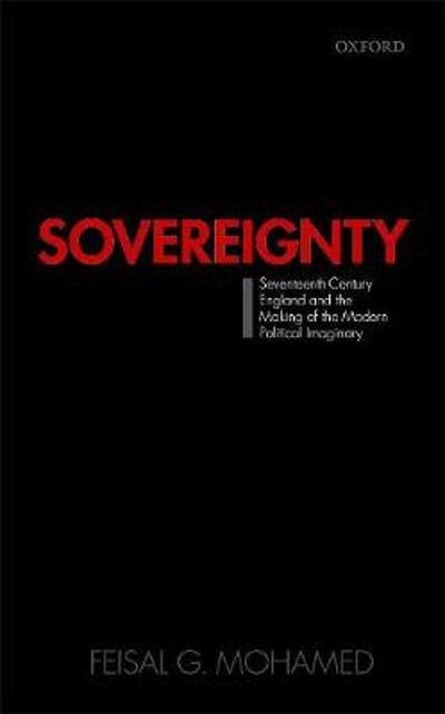 Sovereignty: Seventeenth-Century England and the Making of the Modern Political Imaginary - Feisal G. Mohamed