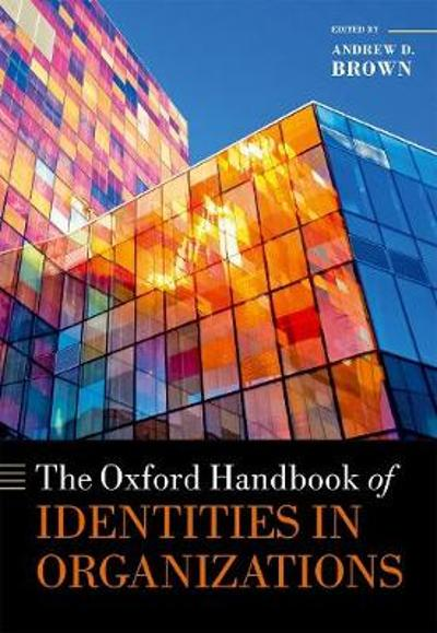 The Oxford Handbook of Identities in Organizations - Andrew D. Brown