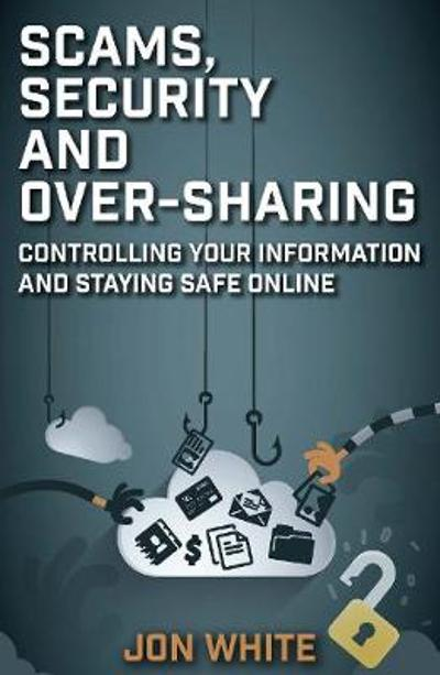 Scams, Security and Over-Sharing - Jon White