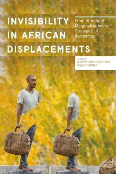 Invisibility in African Displacements - Jesper Bjarnesen