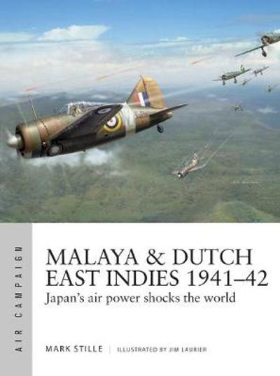 Malaya & Dutch East Indies 1941-42 - Mark Stille