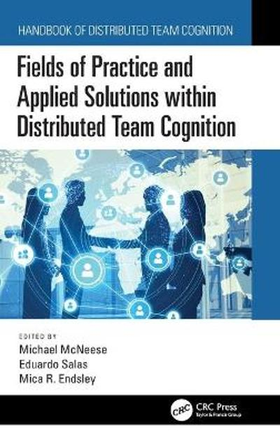 Fields of Practice and Applied Solutions within Distributed Team Cognition - Michael McNeese