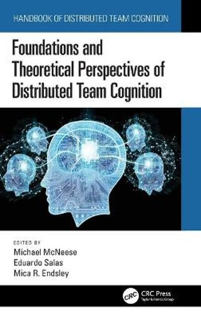 Foundations and Theoretical Perspectives of Distributed Team Cognition - Michael McNeese