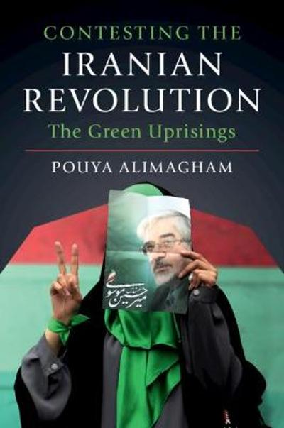 Contesting the Iranian Revolution - Pouya Alimagham