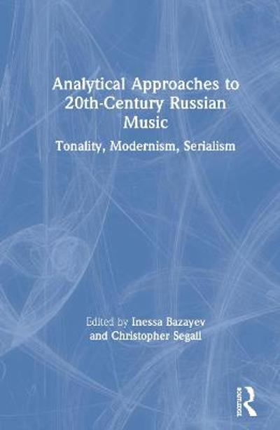 Analytical Approaches to 20th-Century Russian Music - Inessa Bazayev