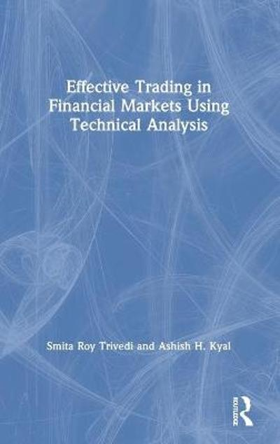 Effective Trading in Financial Markets Using Technical Analysis - Smita Roy Trivedi