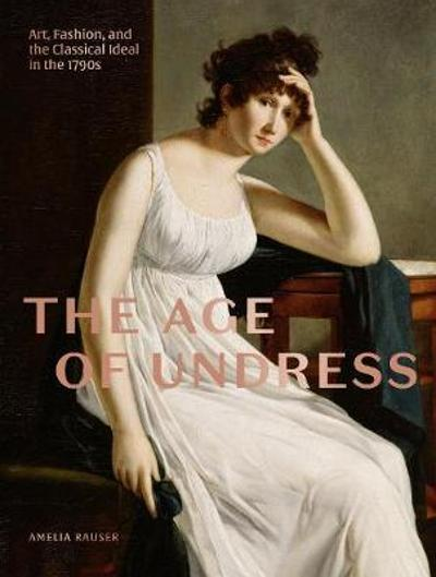 The Age of Undress - Amelia Rauser