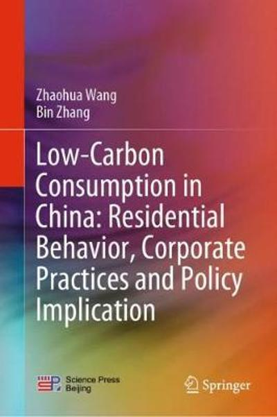 Low-Carbon Consumption in China: Residential Behavior, Corporate Practices and Policy Implication - Zhaohua Wang