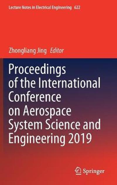 Proceedings of the International Conference on Aerospace System Science and Engineering 2019 - Zhongliang Jing