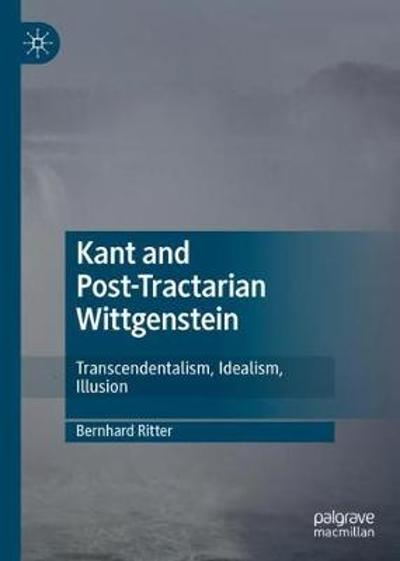 Kant and Post-Tractarian Wittgenstein - Bernhard Ritter