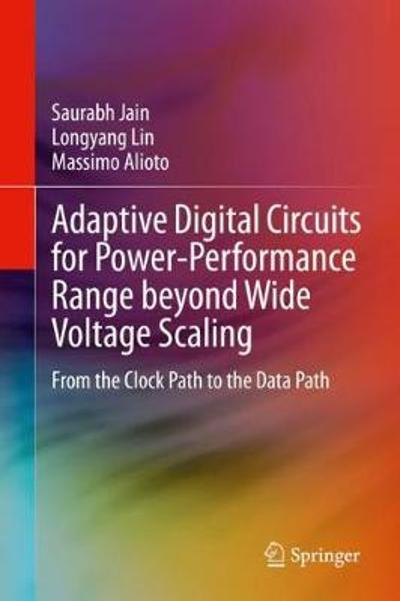Adaptive Digital Circuits for Power-Performance Range beyond Wide Voltage Scaling - Saurabh Jain