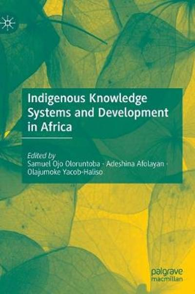 Indigenous Knowledge Systems and Development in Africa - Samuel Ojo Oloruntoba