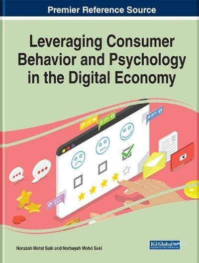 Leveraging Consumer Behavior and Psychology in the Digital Economy - Norazah Mohd Suki