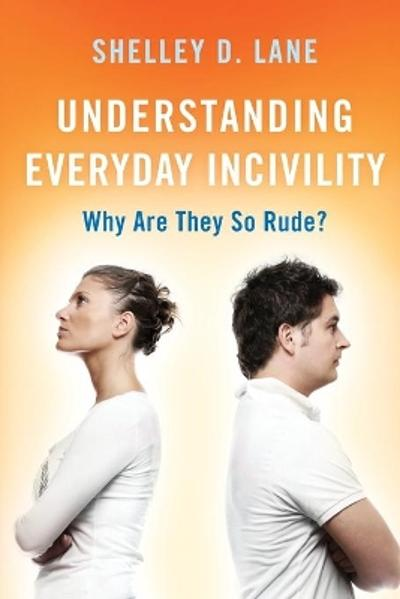 Understanding Everyday Incivility - Shelley D. Lane