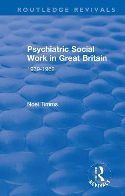 Psychiatric Social Work in Great Britain - Noel Timms
