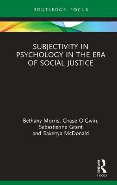 Subjectivity in Psychology in the Era of Social Justice - Bethany Morris
