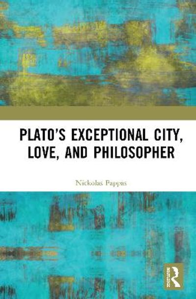 Plato's Exceptional City, Love, and Philosopher - Nickolas Pappas