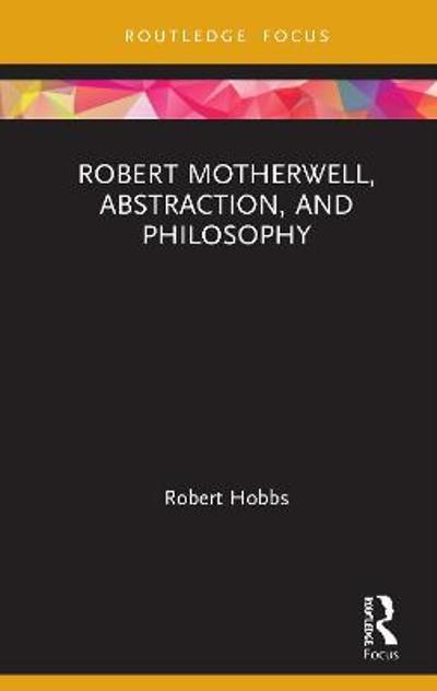 Robert Motherwell, Abstraction, and Philosophy - Robert Hobbs