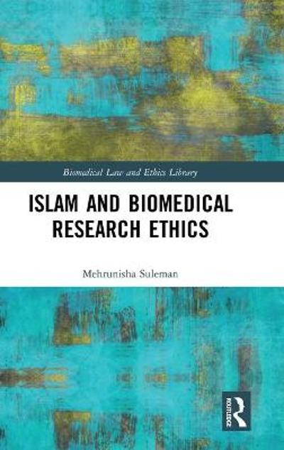 Islam and Biomedical Research Ethics - Mehrunisha Suleman