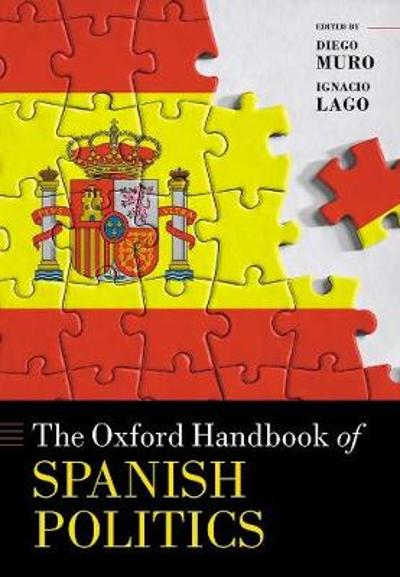 The Oxford Handbook of Spanish Politics - Diego Muro