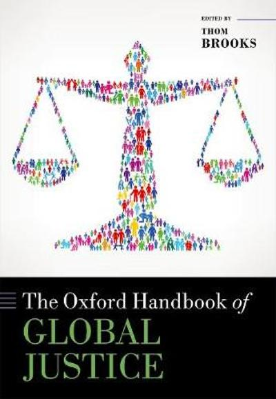 The Oxford Handbook of Global Justice - Thom Brooks