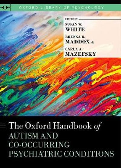 The Oxford Handbook of Autism and Co-Occurring Psychiatric Conditions - Susan W. White