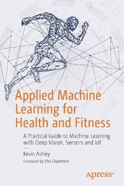 Applied Machine Learning for Health and Fitness - Kevin Ashley