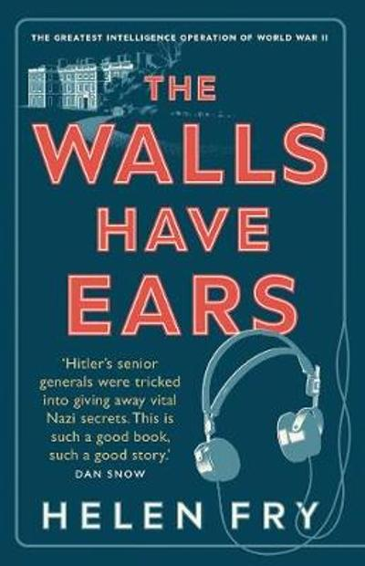 The Walls Have Ears - Helen Fry