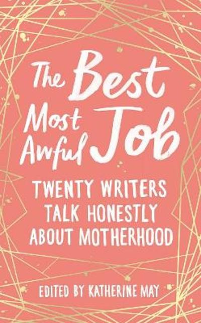 The Best, Most Awful Job - Katherine May