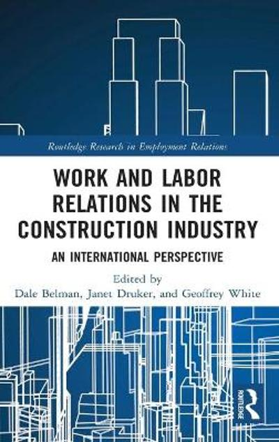 Work and Labor Relations in the Construction Industry - Dale Belman