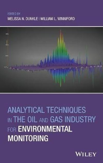 Analytical Techniques in the Oil and Gas Industry for Environmental Monitoring - Melissa N. Dunkle