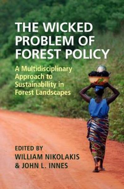 The Wicked Problem of Forest Policy - William Nikolakis