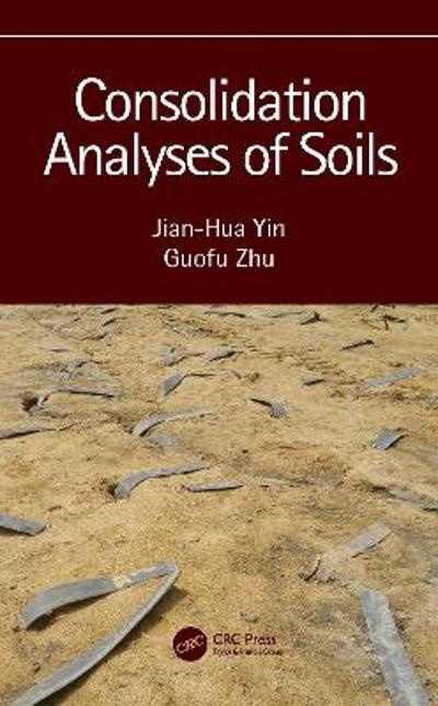Consolidation Analyses of Soils - Jian-Hua Yin